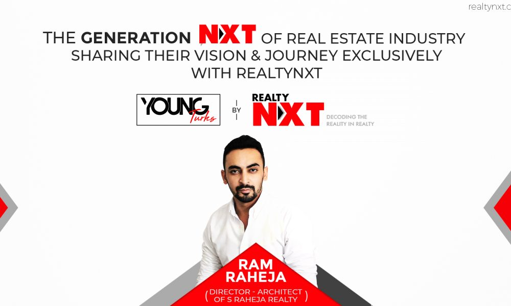 Young Turks - Featuring Mr. Ram Raheja of S Raheja Realty.