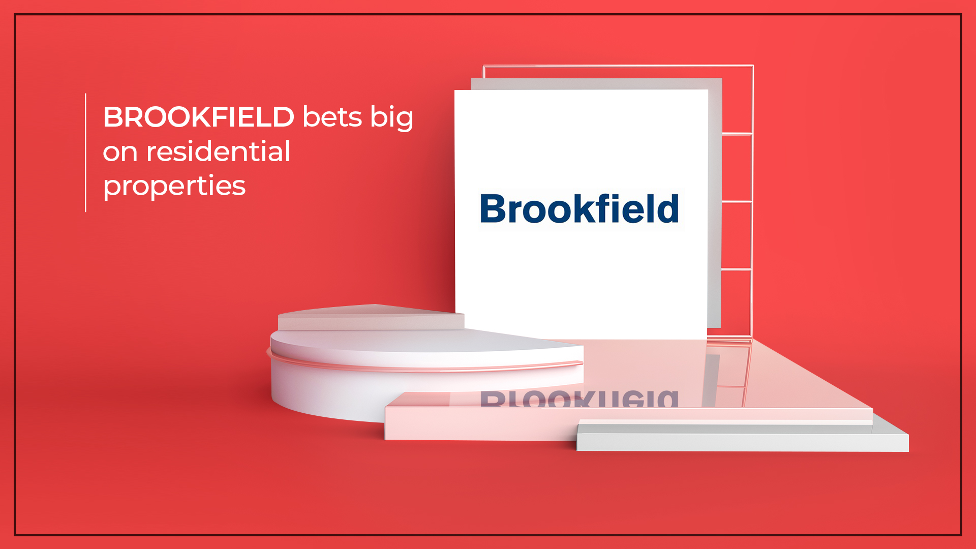 Brookefield To Invest In Residential Properties In India