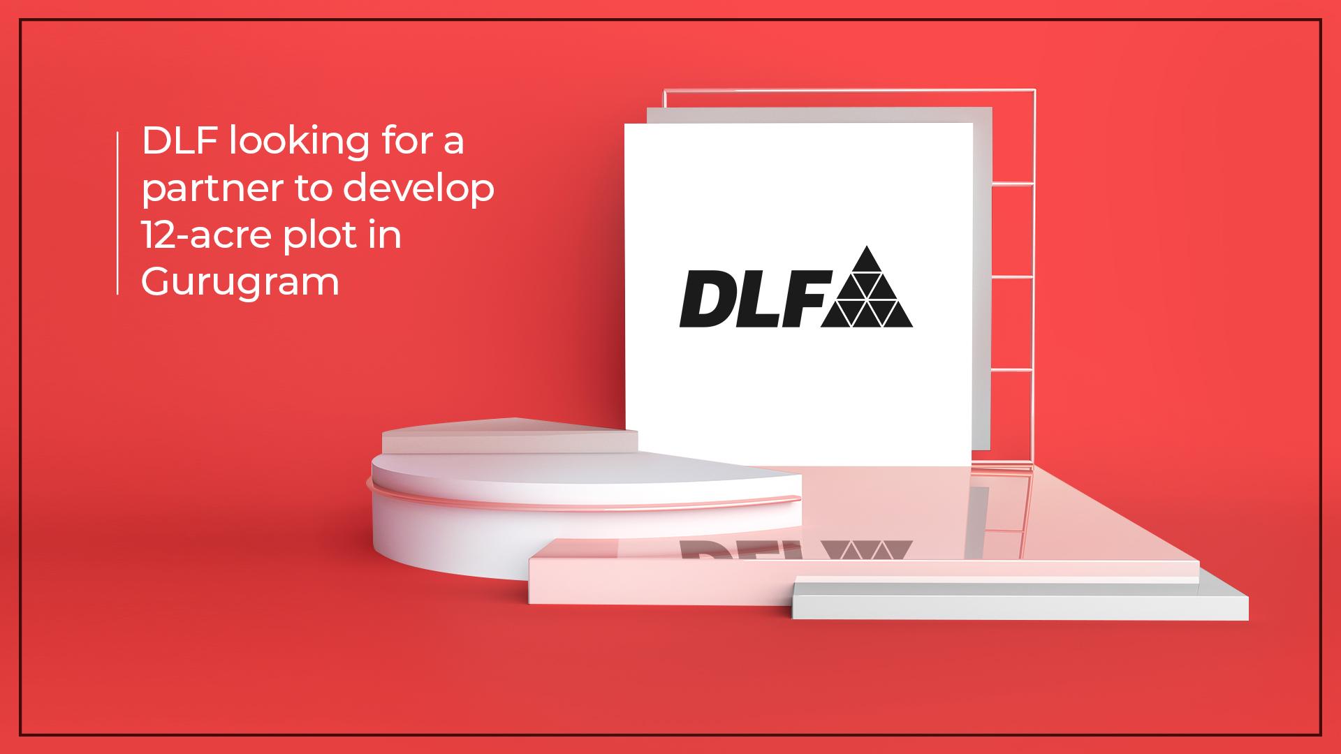 DLF hunts for a strategic partner to develop Gurugram's 12-acre plot