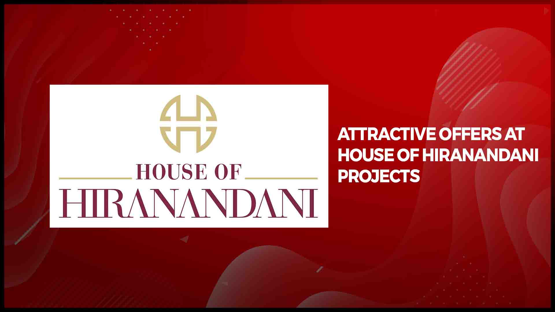 House of Hiranandani Announces Attractive Offers in South India
