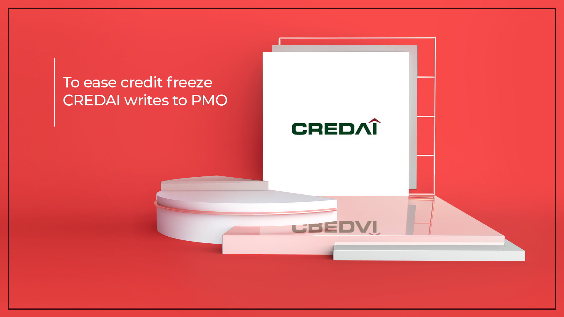 CREDAI Asks PMO To Mediate In Ongoing Real Estate Fund Crises