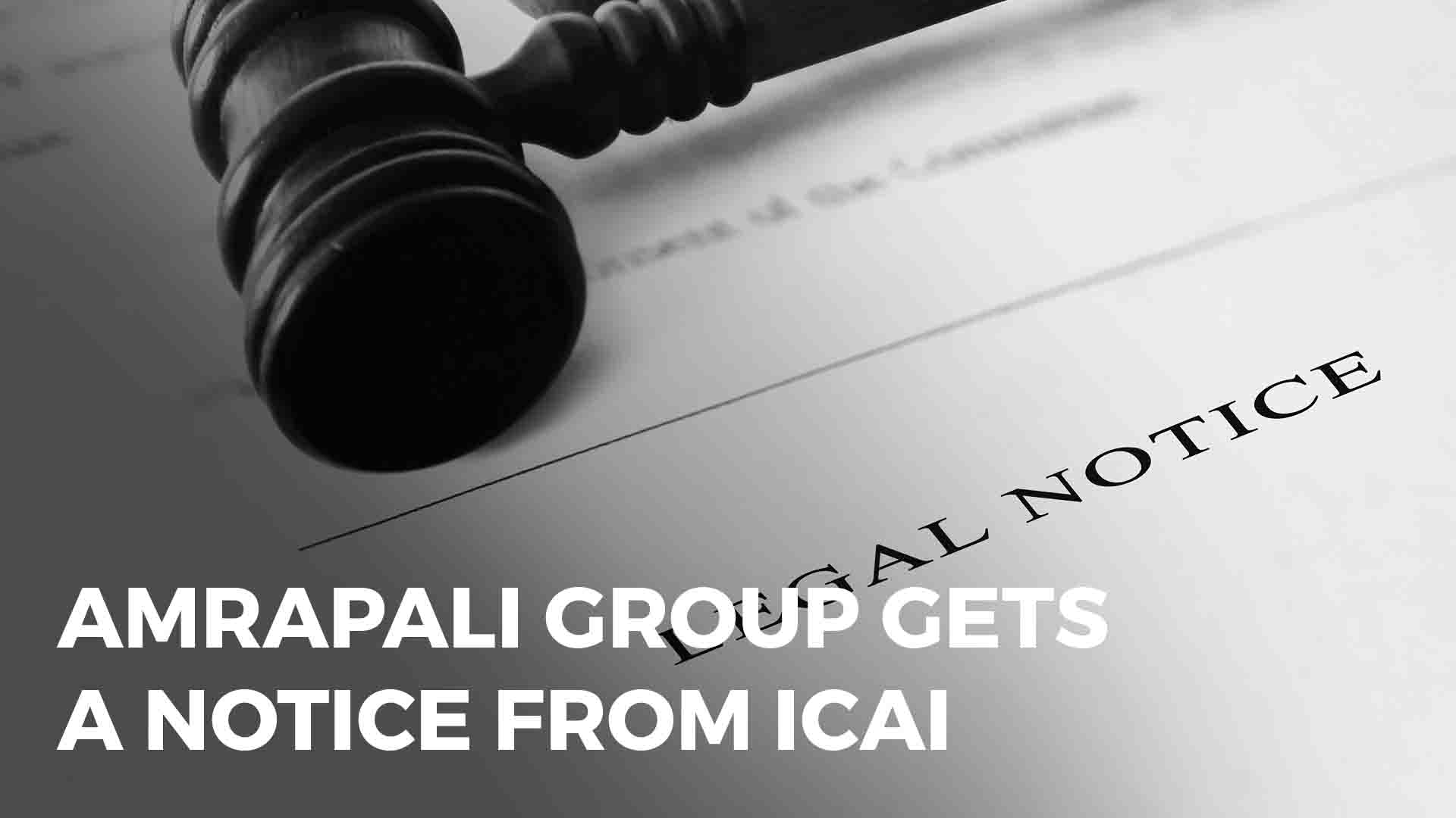 Amrapali Group Auditors Slapped With Legal Notice By ICAI