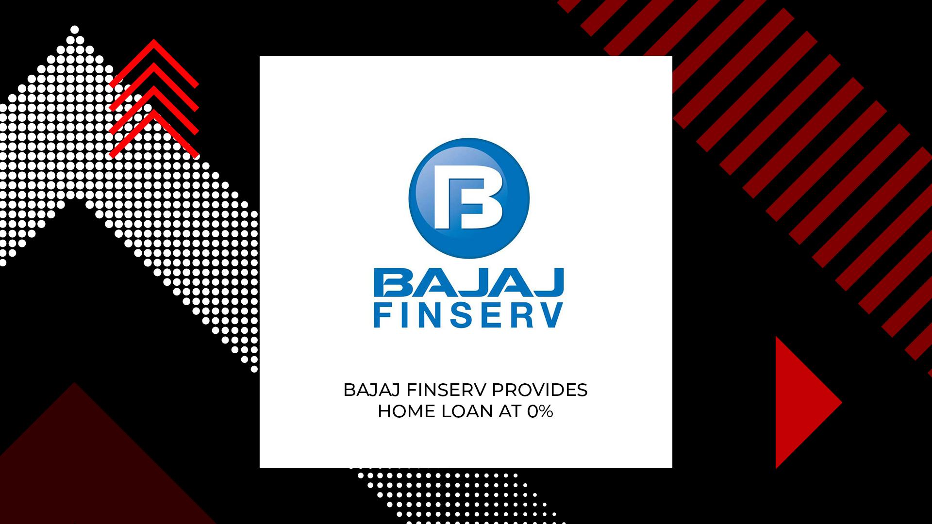 Bajaj Finserv Offers New Home Loan at Zero Percent Processing Fee