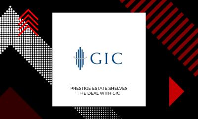 Prestige Estate's Rs. 2000 Crore Deal With Singapore's GIC Scrapped