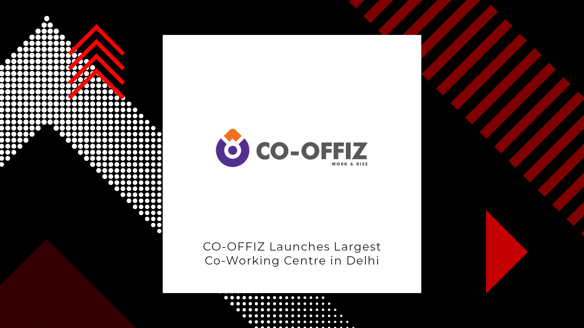 CO-OFFIZ Launches Its Largest Co-Working Centre In Delhi