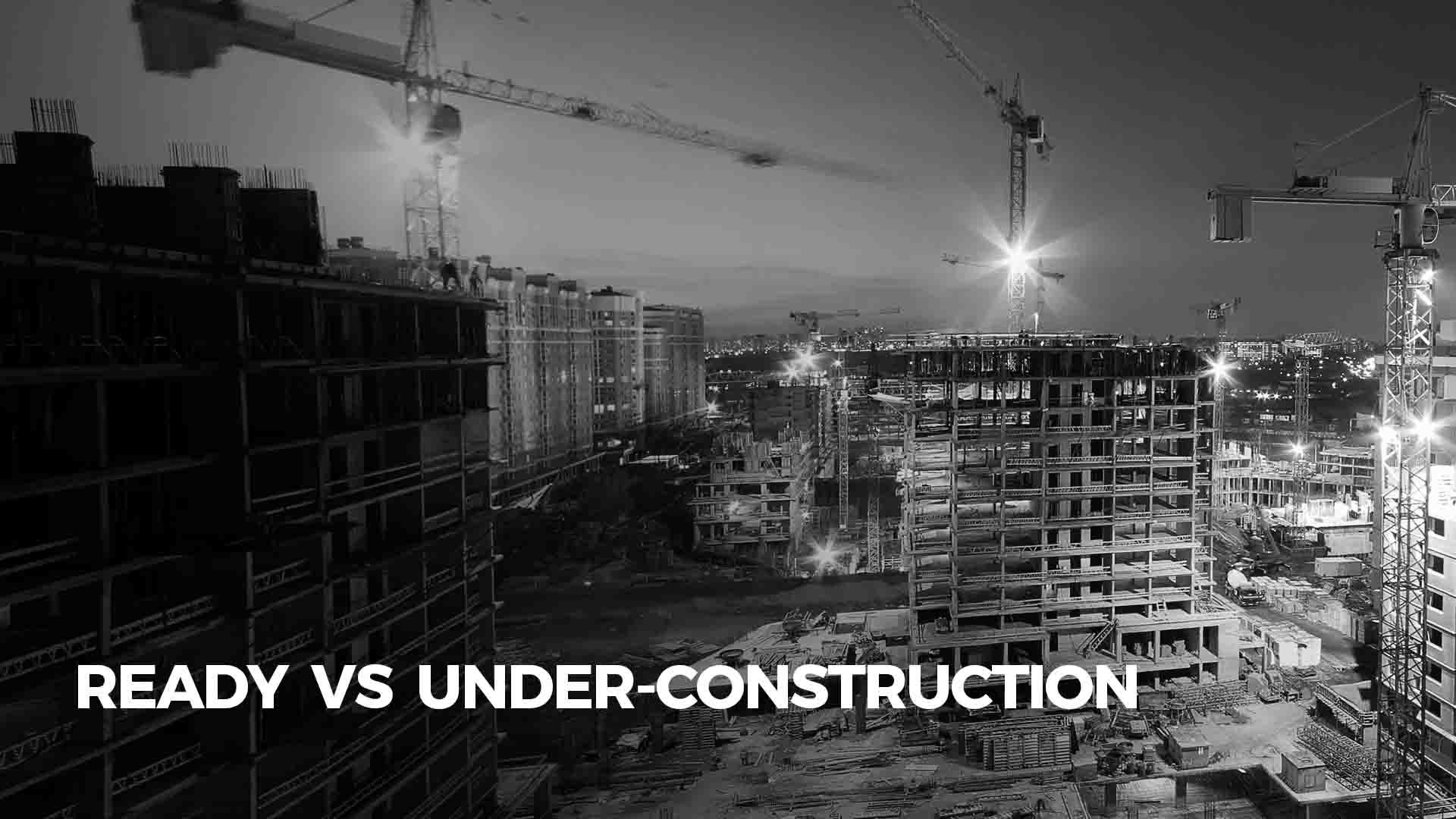 Ready-to-move Vs. Under-construction