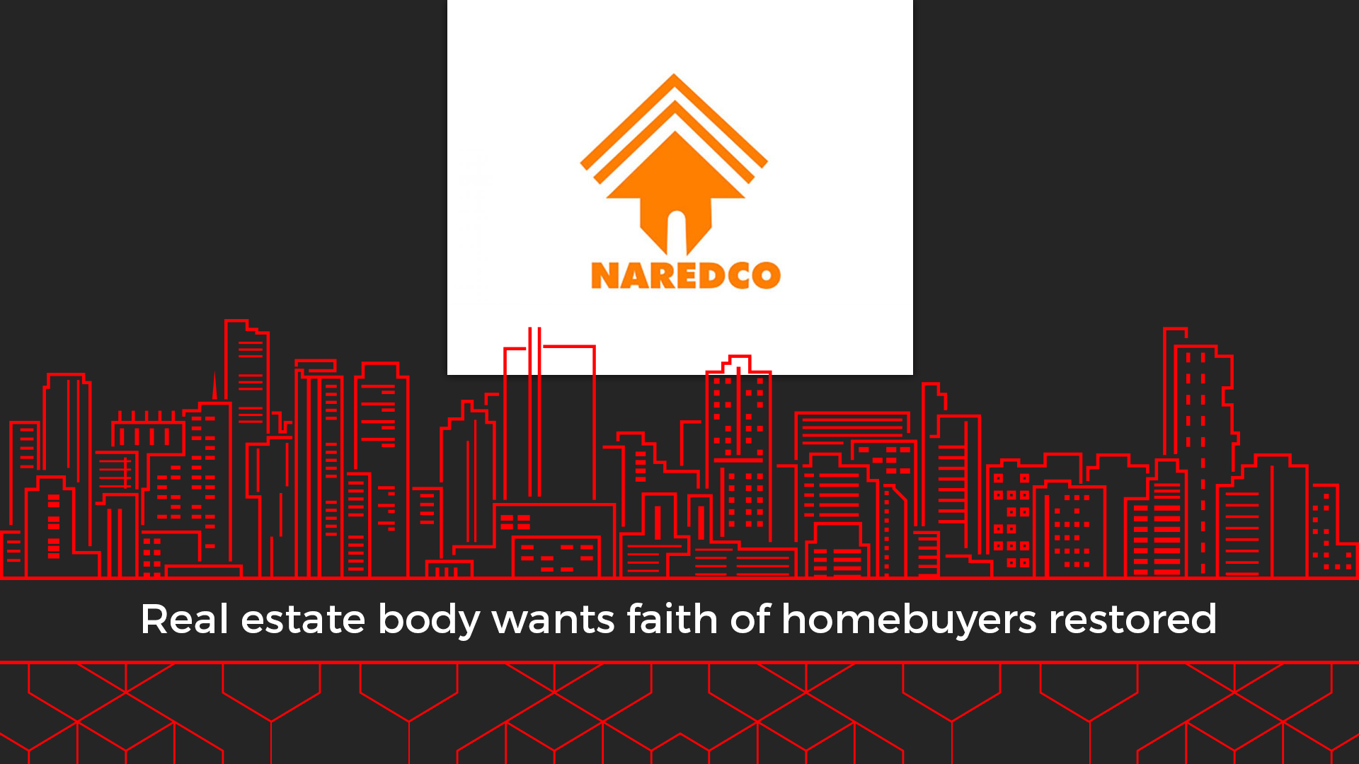 NAREDCO Doles Out Solutions To Revive The Real Estate Sector