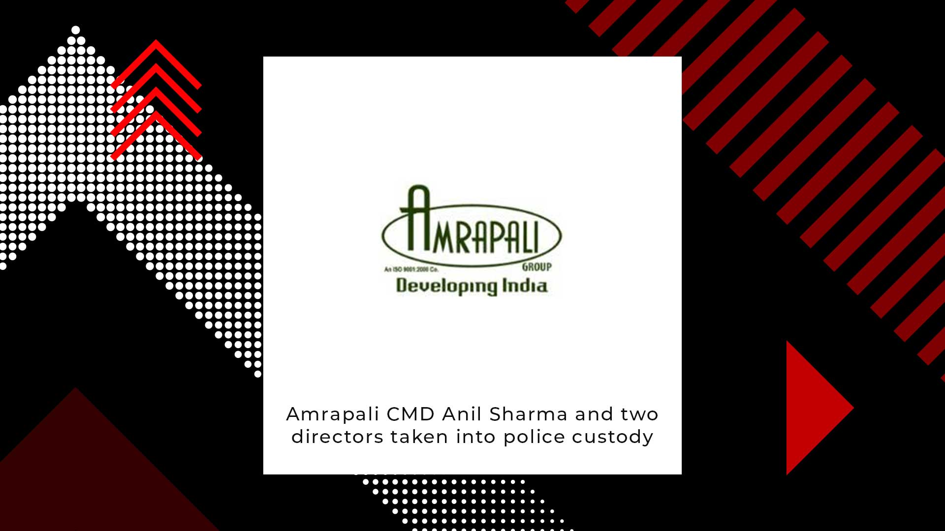 Amrapali Group's Top Officials Handed Over To Delhi Police