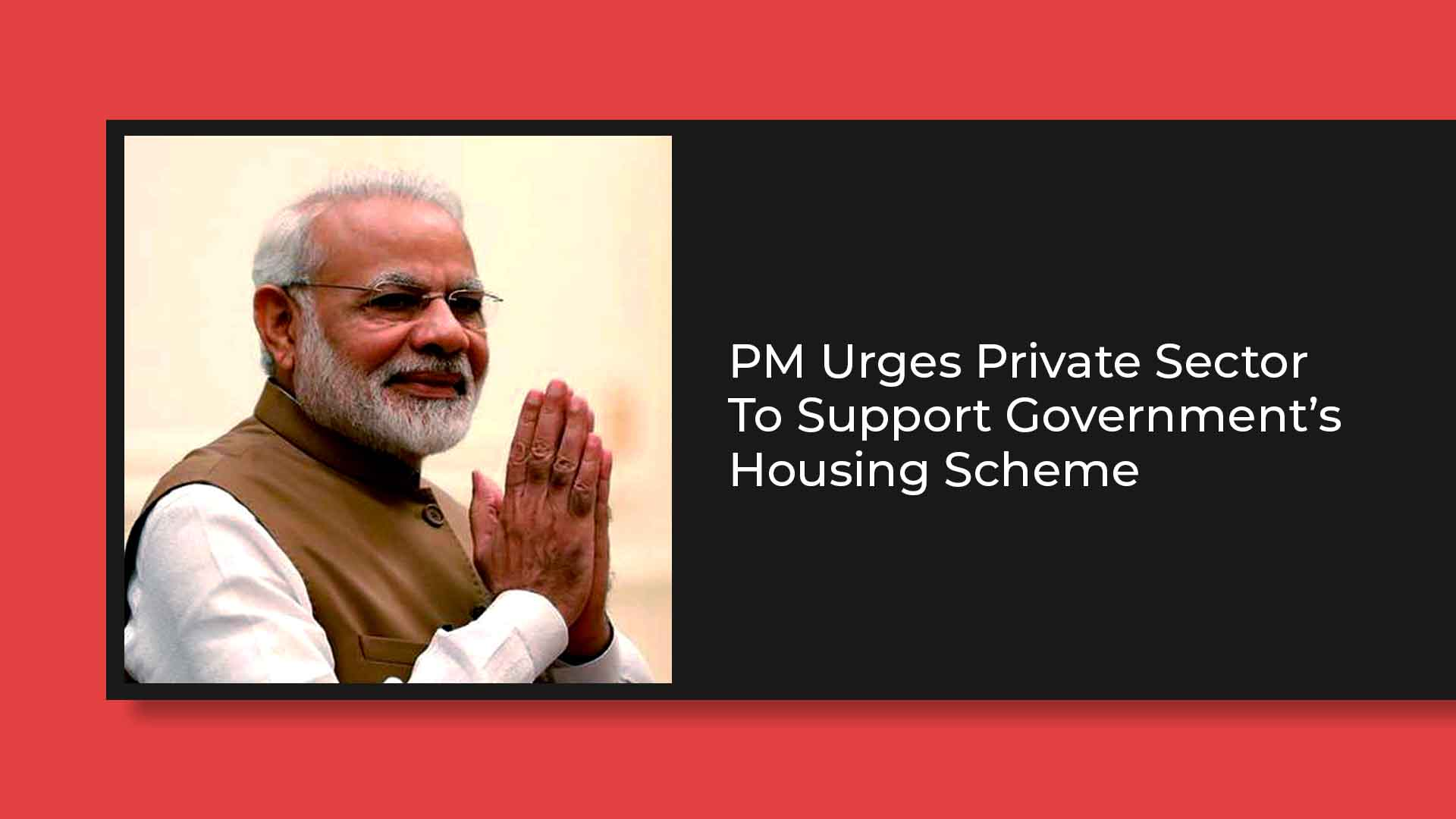 PM Modi Invites The Private Sector To Help Attain 'Housing for All'