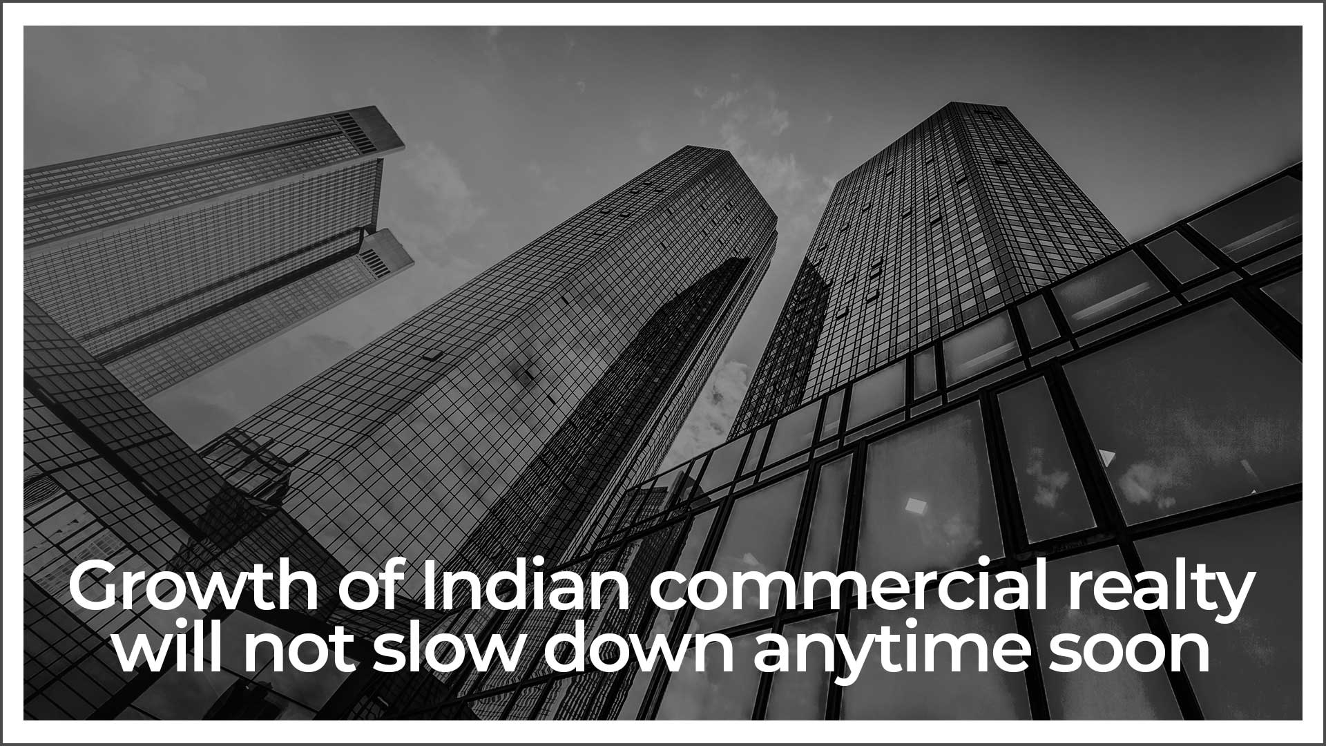 India's Commercial Realty Industry Set To Have Massive Boost