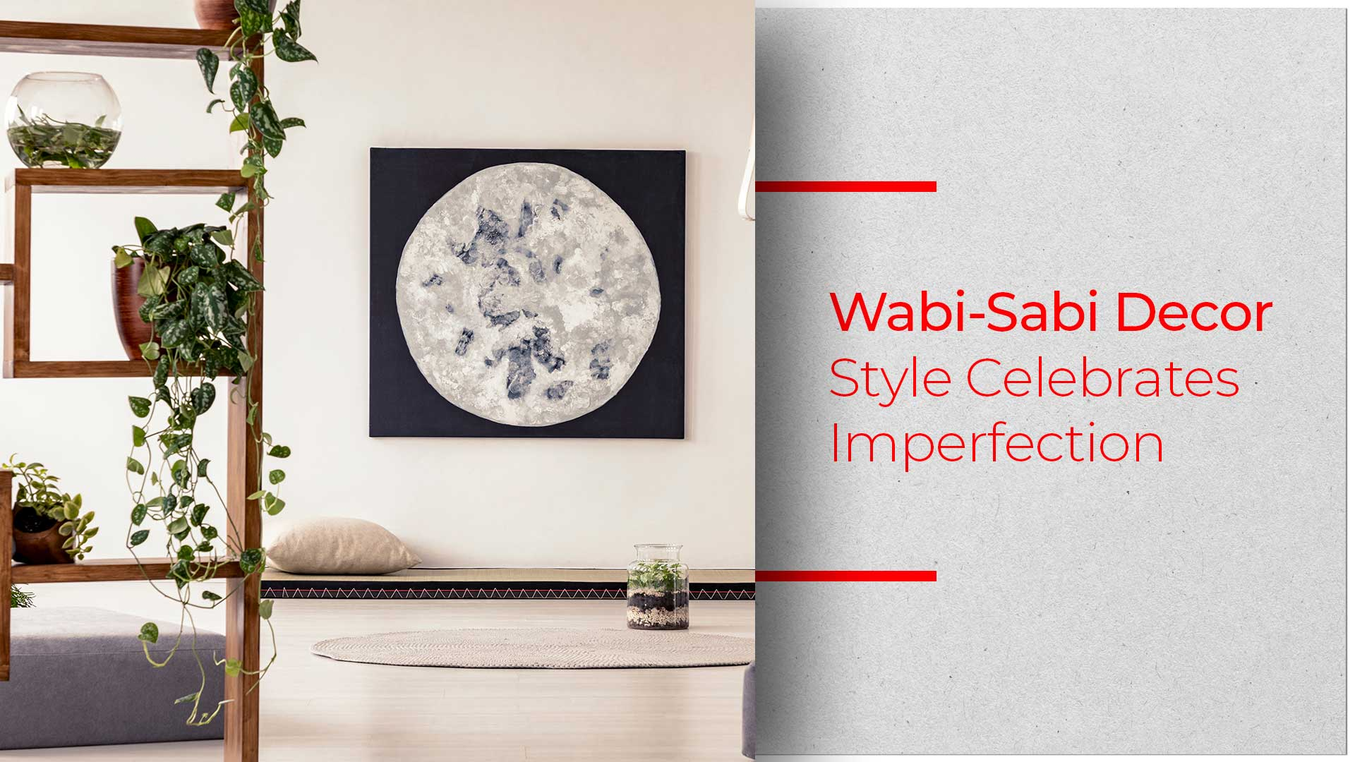 5 Things You Can Incorporate For A Wabi-Sabi Interior Décor