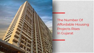 Gujarat Witnesses A Surge In Affordable Housing Projects