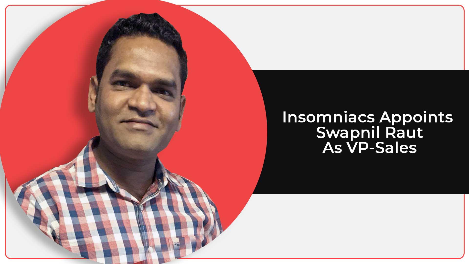 Swapnil Raut Becomes VP-Sales At Insomniacs