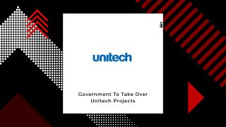Supreme Court Asks The Government To Take Over Unitech Projects