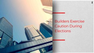 Real Estate Industry Waits With Bated Breath For Elections Result
