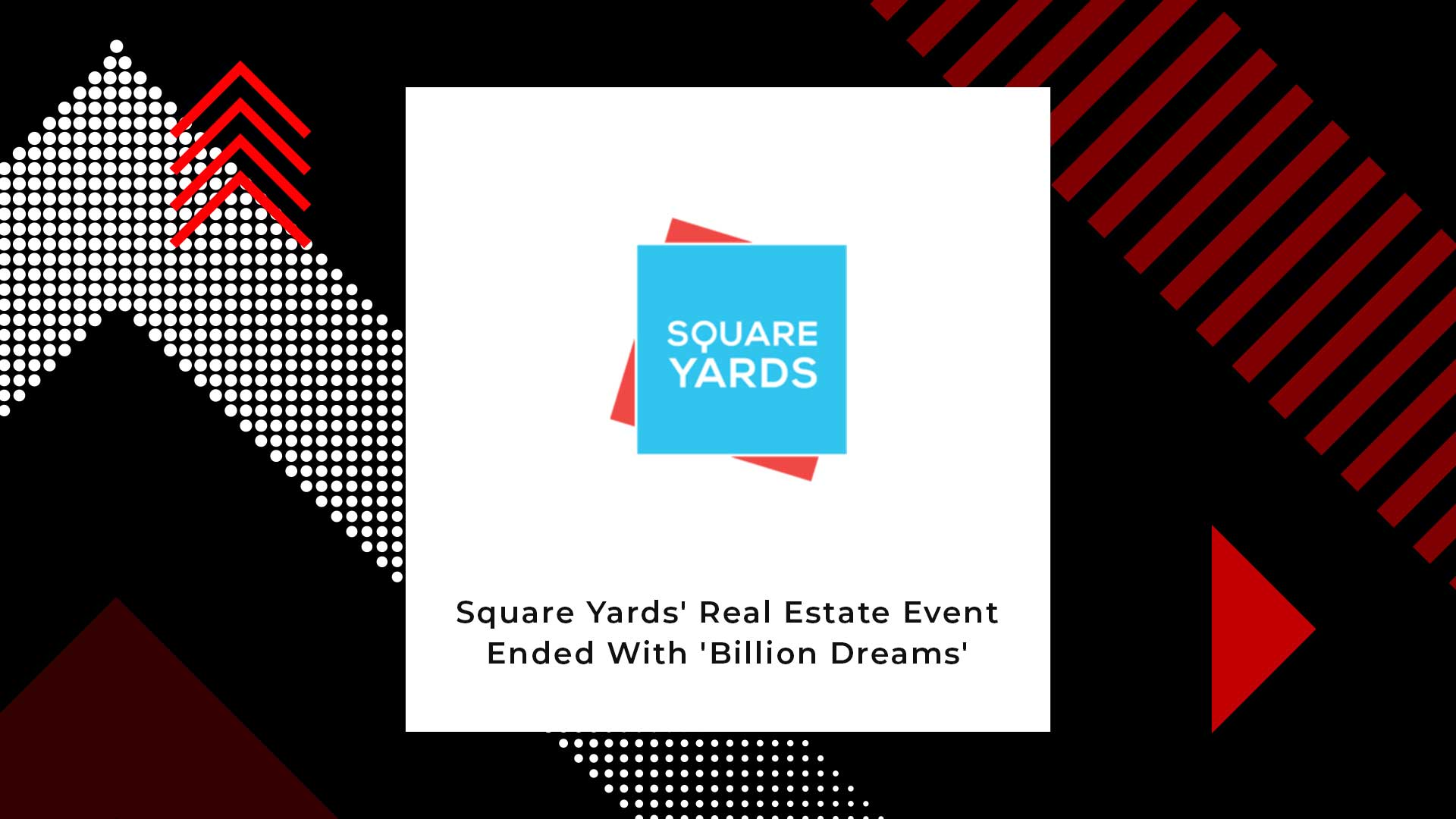 Square Yards' Series Of Real Estate Events End With Billion Dreams