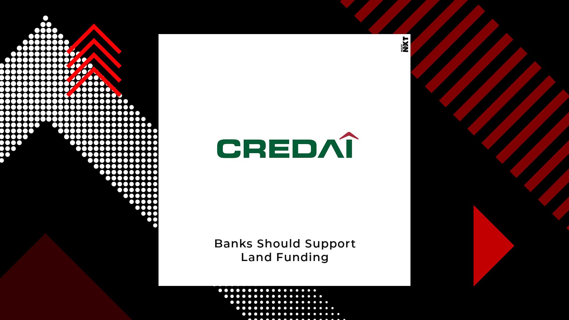 CREDAI Wants Banks To Fund Developers For Buying Land