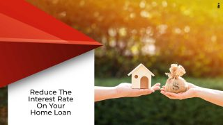 5 Ways To Reduce Your Home Loan Interest Rate