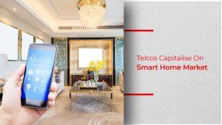 Telecommunication Companies Boost Smart Home Market