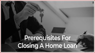 Prerequisites For Closing A Home Loan