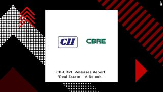 CII-CBRE Launches Report Named 'Real Estate - A Relook'