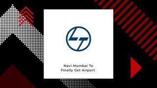 L&T Construction Chosen To Build Navi Mumbai's Airport