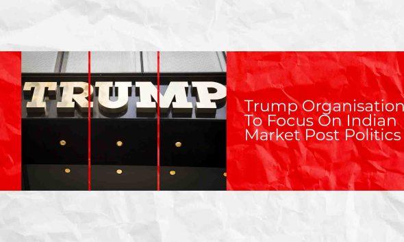 The Trump Organization Optimistic about Indian Market