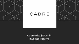Cadre-Hits-$100M-in-Investor-Returns