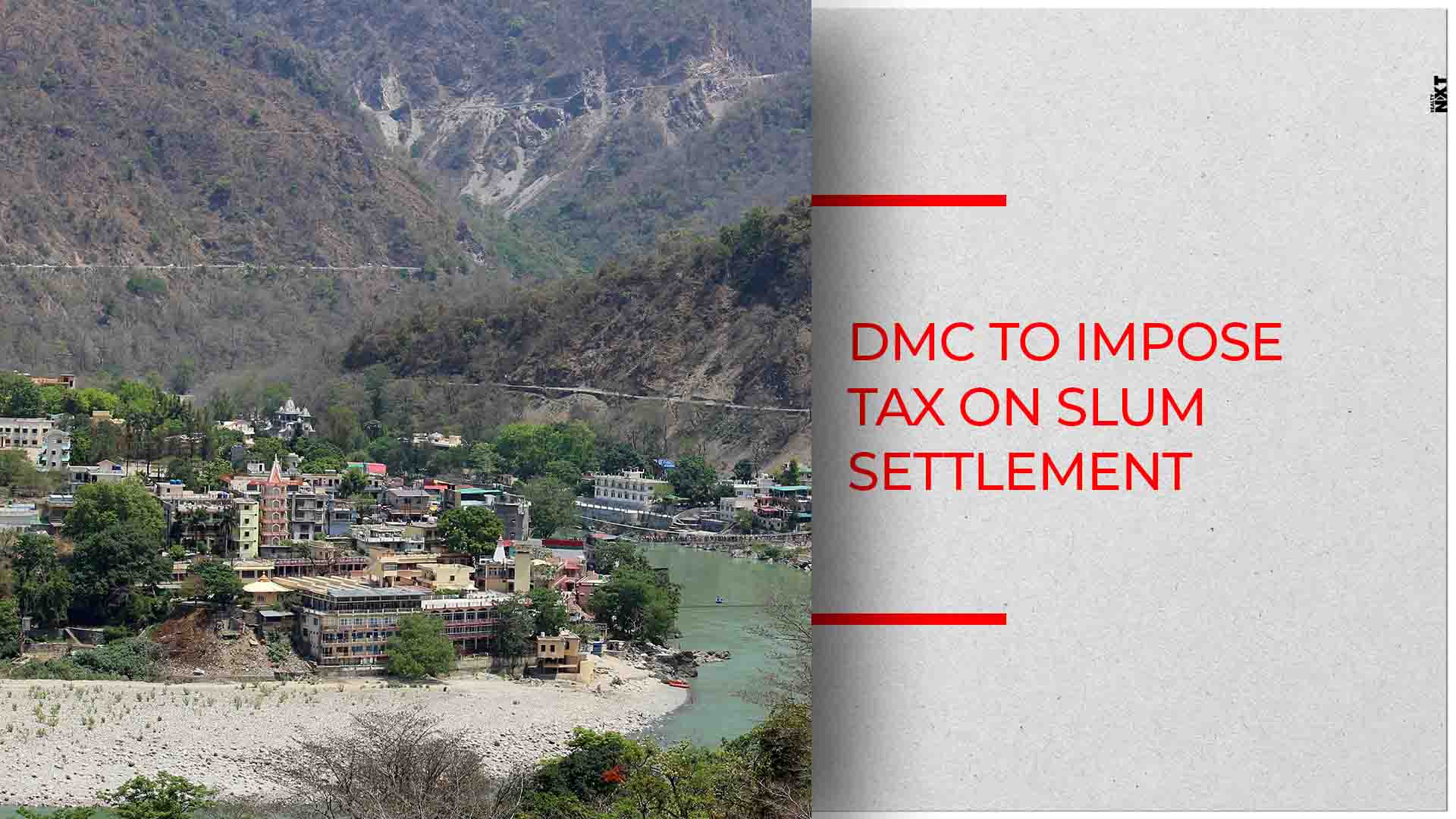Dehradun civic body to bring over 100 slum settlements under house tax network