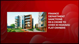 Finance department sanctions Rs 6 crore to over 30 Maradu flat owners