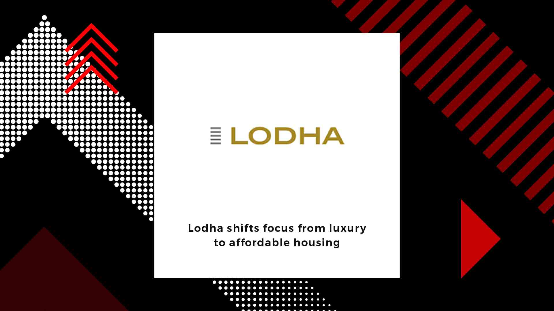 Lodha Developers shifts focus from luxury to affordable housing