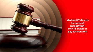Madras HC directs tenants of corporation-owned shops to pay revised rent