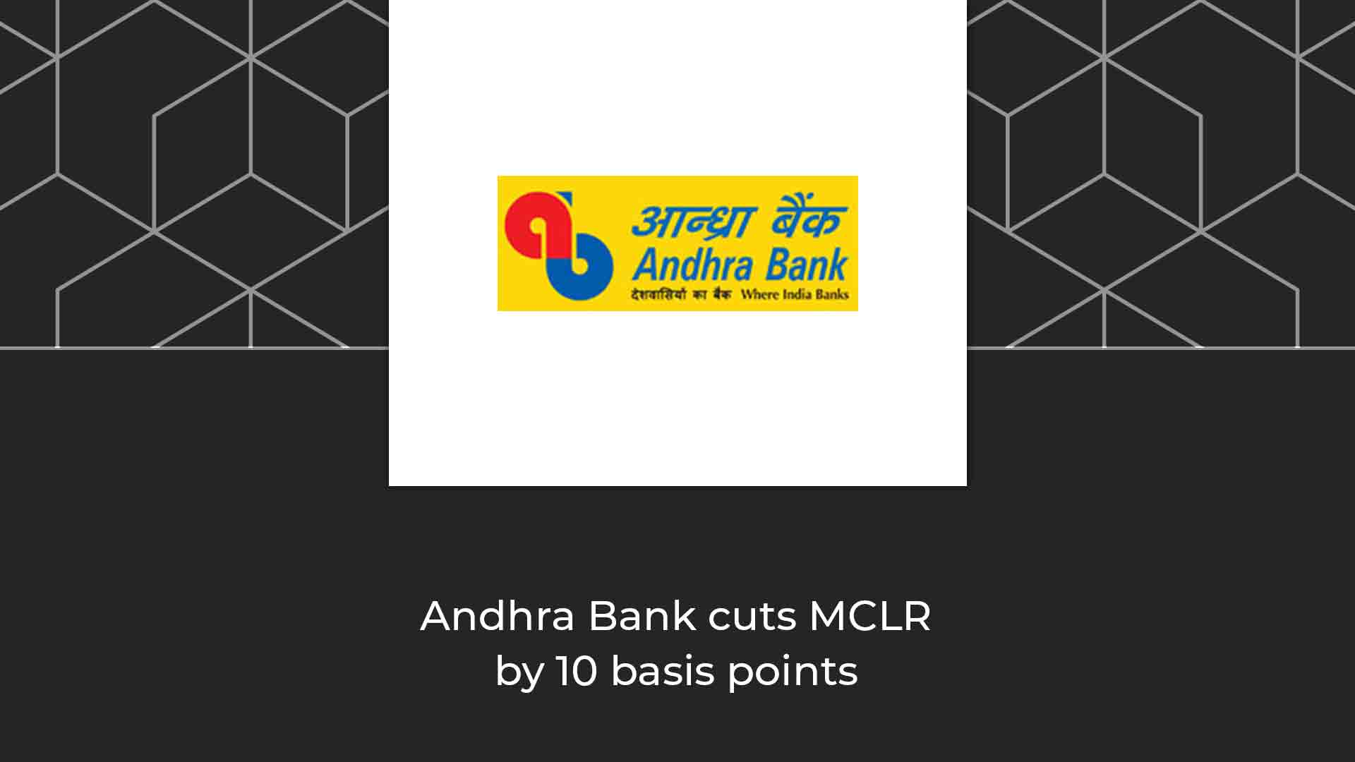 Andhra Bank to cut MCLR by 10 basis points across all tenors