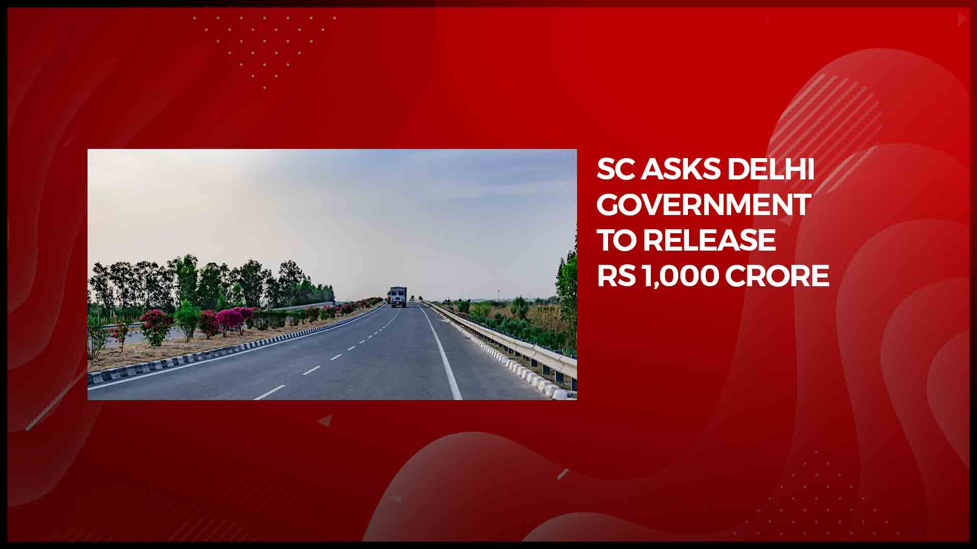SC asks Delhi govt to release Rs 1,000 cr for eastern, western peripheral expressways