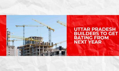 Uttar Pradesh builders to get rating from next year