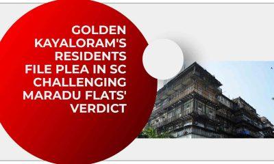 Golden Kayaloram's residents file plea in SC challenging Maradu flats' verdict