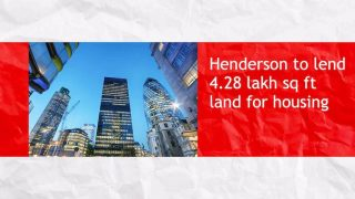 Henderson to lend 4.28 lakh sq ft land to Hong Kong government for housing