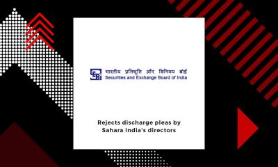 Sebi court rejects discharge pleas by Sahara India's directors