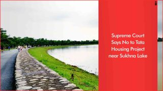 Supreme Court Says No to Tata Housing Project Near Sukhna Lake in Chandigarh