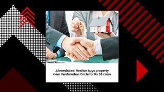 Ahmedabad: Realtor buys property n
