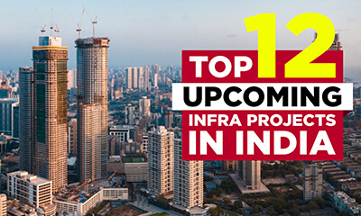 Top 12 Upcoming Infrastructure Projects In India